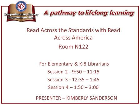 Read Across the Standards with Read Across America Room N122 For Elementary & K-8 Librarians Session 2 - 9:50 – 11:15 Session 3 - 12:35 – 1:45 Session.