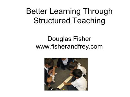 Better Learning Through Structured Teaching Douglas Fisher www