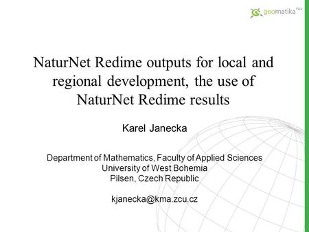 NaturNet Redime outputs for local and regional development, the use of NaturNet Redime results Karel Janecka Department of Mathematics, Faculty of Applied.