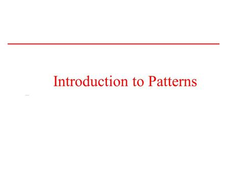 Introduction to Patterns. Introduction to Patterns Pattern: Webster definition of Pattern: Something regarded as a normative example to be copied.