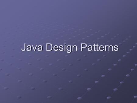 Java Design Patterns Java Design Patterns. What are design patterns? the best solution for a recurring problem a technique for making code more flexible.