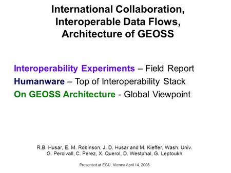 International Collaboration, Interoperable Data Flows, Architecture of GEOSS R.B. Husar, E. M. Robinson, J. D. Husar and M. Kieffer, Wash. Univ. G. Percivall,