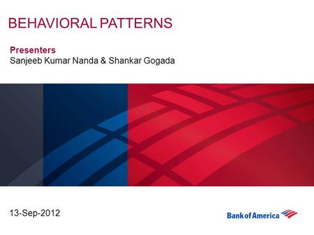 BEHAVIORAL PATTERNS 13-Sep-2012 Presenters Sanjeeb Kumar Nanda & Shankar Gogada.