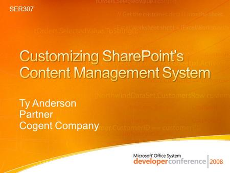 Ty Anderson Partner Cogent Company SER307. SharePoint Page Architecture SharePoint Navigation Architecture Navigation Web Part Architecture Demo #1: Using.
