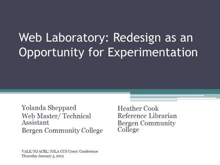 Web Laboratory: Redesign as an Opportunity for Experimentation Heather Cook Reference Librarian Bergen Community College Yolanda Sheppard Web Master/ Technical.