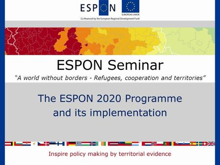 "The ESPON 2020 Programme and its implementation ESPON Seminar ""A world without borders - Refugees, cooperation and territories"""