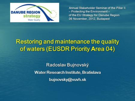 Annual Stakeholder Seminar of the Pillar II. – Protecting the Environment – – Protecting the Environment – of the EU Strategy for Danube Region 06 November,