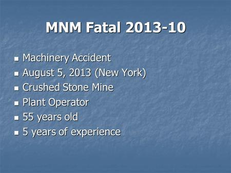 MNM Fatal 2013-10 Machinery Accident Machinery Accident August 5, 2013 (New York) August 5, 2013 (New York) Crushed Stone Mine Crushed Stone Mine Plant.