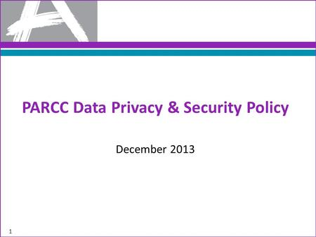 1 PARCC Data Privacy & Security Policy December 2013.