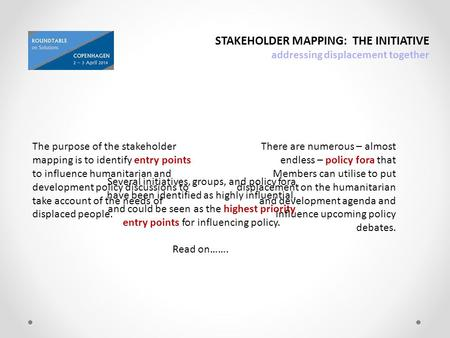 STAKEHOLDER MAPPING: THE INITIATIVE addressing displacement together The purpose of the stakeholder mapping is to identify entry points to influence humanitarian.