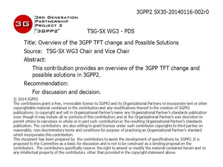 3GPP2 SX30-20140116-002r0 TSG-SX WG3 - PDS Title: Overview of the 3GPP TFT change and Possible Solutions Source: TSG-SX WG3 Chair and Vice Chair Abstract: