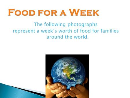 The following photographs represent a week's worth of food for families around the world.
