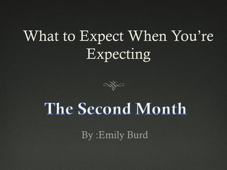 What to Expect When You're Expecting By :Emily Burd.
