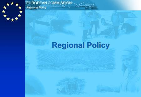 Regional Policy EUROPEAN COMMISSION Regional Policy.