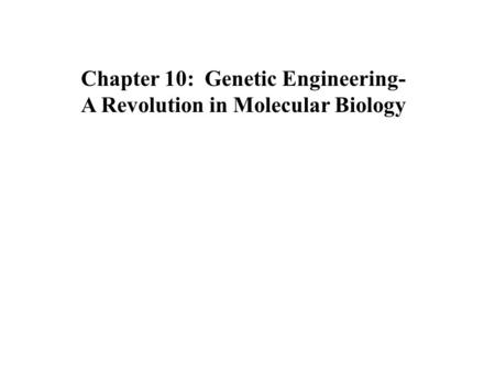 Chapter 10: Genetic Engineering- A Revolution in Molecular Biology.