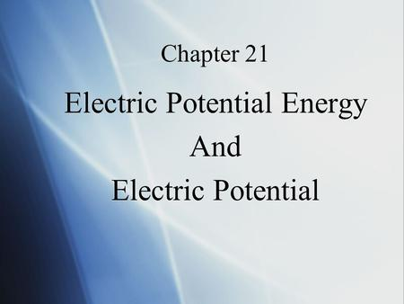 Chapter 21 Electric Potential Energy And Electric Potential Electric Potential Energy And Electric Potential.
