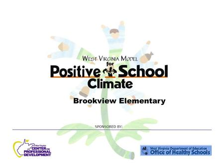 Brookview Elementary. Goal for WVMPSC WV schools will have a safe, orderly environment conducive to learning for all that promotes good character within.
