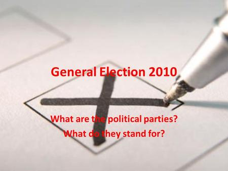 General Election 2010 What are the political parties? What do they stand for?