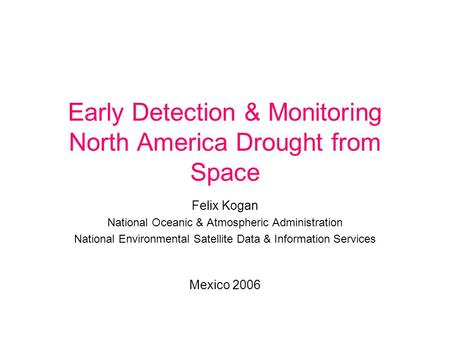 Early Detection & Monitoring North America Drought from Space Felix Kogan National Oceanic & Atmospheric Administration National Environmental Satellite.