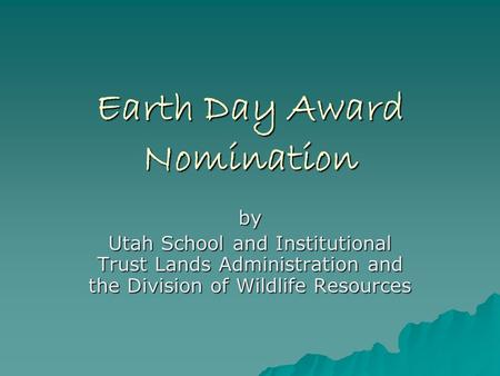 Earth Day Award Nomination by Utah School and Institutional Trust Lands Administration and the Division of Wildlife Resources.