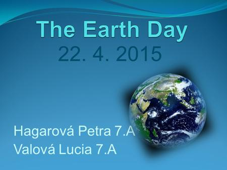22. 4. 2015 Hagarová Petra 7.A Valová Lucia 7.A. The Earth Quiz 1. Which ocean is the largest? a.) Pacific Ocean b.) Atlantic Ocean c.) Arctic Ocean 2.
