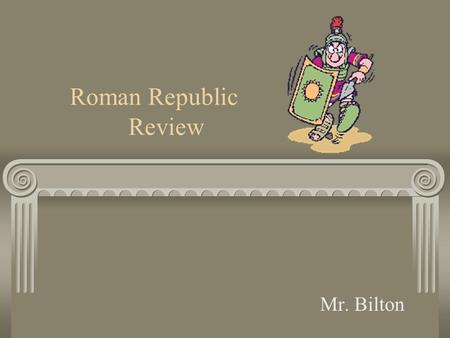 Roman Republic Review Mr. Bilton. Review Stuff Surrounded by H2O so it is a….. Belief in many Gods so called?? Top God is named ____ wife is named ________.