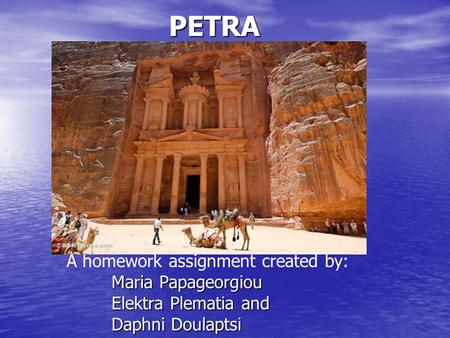 PETRA A homework assignment created by: Maria Papageorgiou Elektra Plematia and Daphni Doulaptsi.