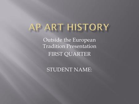 Outside the European Tradition Presentation FIRST QUARTER STUDENT NAME: