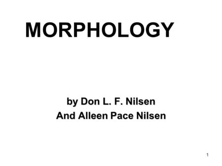 1 MORPHOLOGY by Don L. F. Nilsen And Alleen Pace Nilsen.