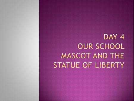  Class discussion about what the students know about the Statue of Liberty  National Monument  School Mascot – Bulldog – could that be considered.