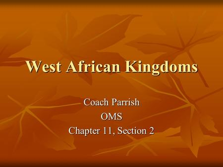 West African Kingdoms Coach Parrish OMS Chapter 11, Section 2.