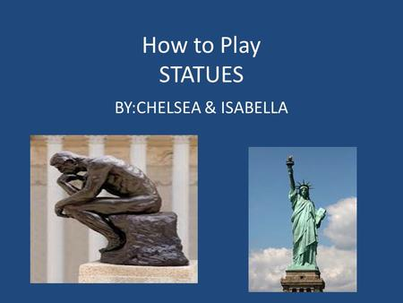 How to Play STATUES BY:CHELSEA & ISABELLA This game is played in Greece.