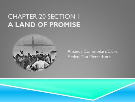 CHAPTER 20 SECTION 1 A LAND OF PROMISE Amanda Commodari, Clare Fieden, Tira Mercadante.