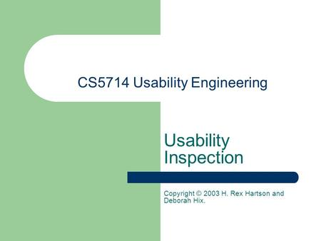 CS5714 Usability Engineering Usability Inspection Copyright © 2003 H. Rex Hartson and Deborah Hix.