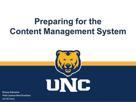 Preparing for the Content Management System Ronna Johnston Web Content Best Practices 10/26/2015.