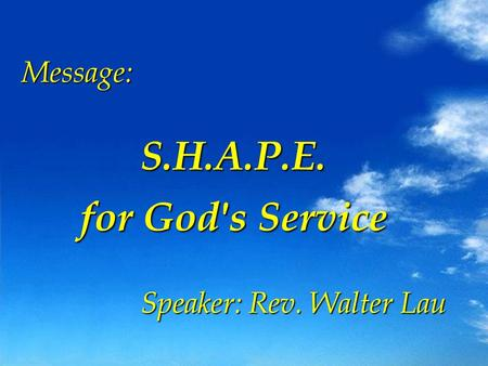 Message:S.H.A.P.E. for God's Service Speaker: Rev. Walter Lau.