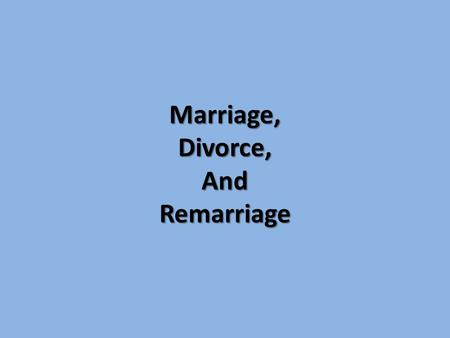 "Marriage, Divorce, And Remarriage. Matthew 19:3-4 Verse 3. ""The Pharisees also came unto him, tempting him, and saying unto him, Is it lawful for a man."