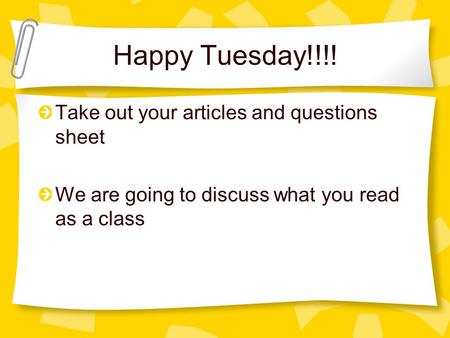 Happy Tuesday!!!! Take out your articles and questions sheet We are going to discuss what you read as a class.