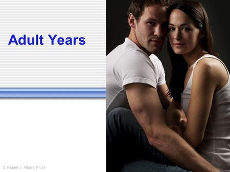 Adult Years © Robert J. Atkins, Ph.D.. What does marriage do for society? Inheritance rights Structured economic partnership Regulating sexual behavior.
