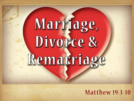 "From the beginning, God made marriage to be permanent (Gen. 2:24) From the beginning, God made marriage to be permanent (Gen. 2:24) −""Leave"" = no return."