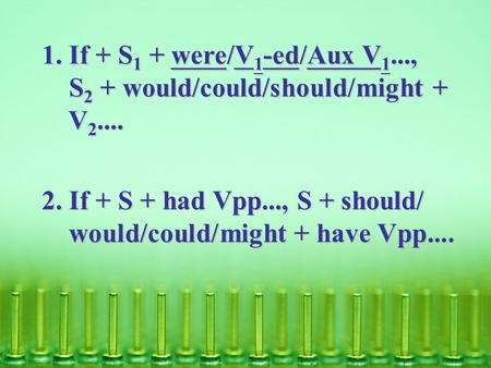 1. If + S 1 + were/V 1 -ed/Aux V 1..., 1. If + S 1 + were/V 1 -ed/Aux V 1..., S 2 + would/could/should/might + S 2 + would/could/should/might + V 2....