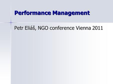 Performance Management Petr Eliáš, NGO conference Vienna 2011.