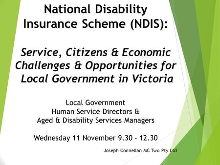National Disability Insurance Scheme (NDIS): Service, Citizens & Economic Challenges & Opportunities for Local Government in Victoria Local Government.