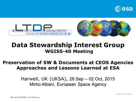 ESA UNCLASSIFIED – For Official Use Data Stewardship Interest Group WGISS-40 Meeting Preservation of SW & Documents at CEOS Agencies Approaches and Lessons.