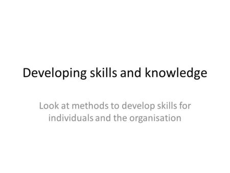 Developing skills and knowledge