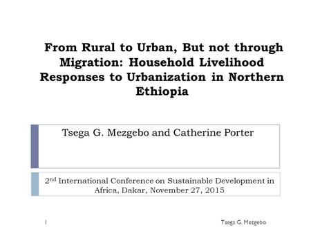 From Rural to Urban, But not through Migration: Household Livelihood Responses to Urbanization in Northern Ethiopia Tsega G. Mezgebo1 2 nd International.