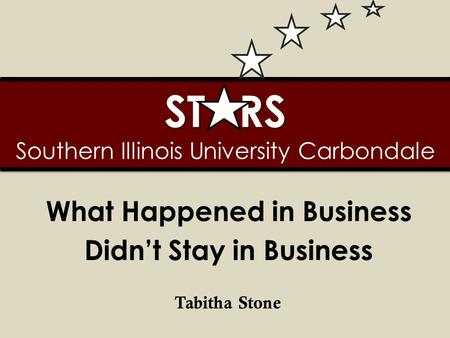 ST RS ST RS Southern Illinois University Carbondale What Happened in Business Didn't Stay in Business Tabitha Stone.