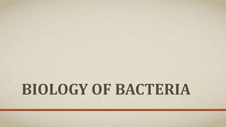 BIOLOGY OF BACTERIA. LAST DAY Brief introduction to bacteria, Archaebacteria, and bacterial culturing media.