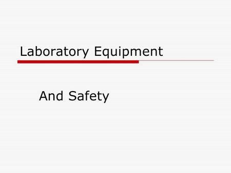 Laboratory Equipment And Safety.