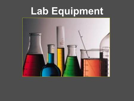 "Lab Equipment. Your lab equipment should: 1. 1.Be CLEAN before using it. 2. 2.Be CHECKED (if glassware) for cracks, broken edges, and ""stars""– discard."